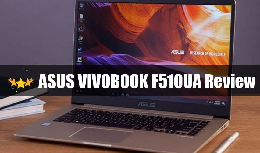 ASUS VIVOBOOK F510UA Review- IS IT WORTH BUYING?