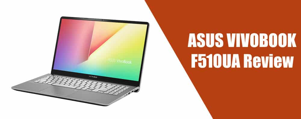 ASUS VIVOBOOK F510UA Review – Is it Worth Buying?